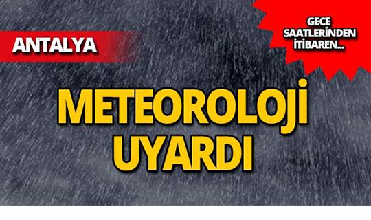 Antalyalılar dikkat! Meteoroloji saat verdi!