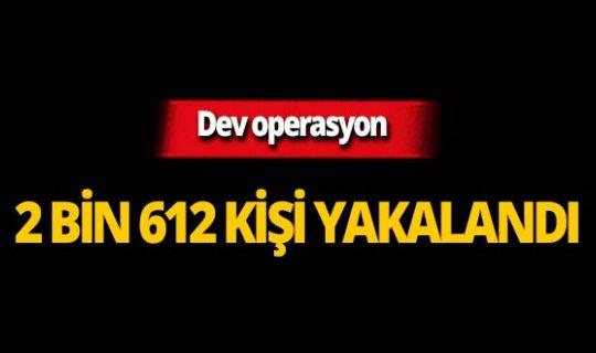 Aranan 2 bin 612 kişi yakalandı!