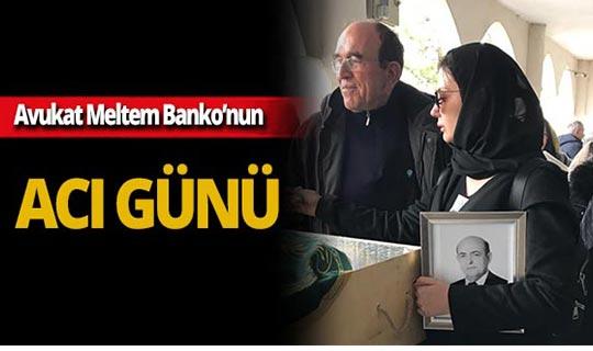 Avukat Meltem Banko'nun acı günü!