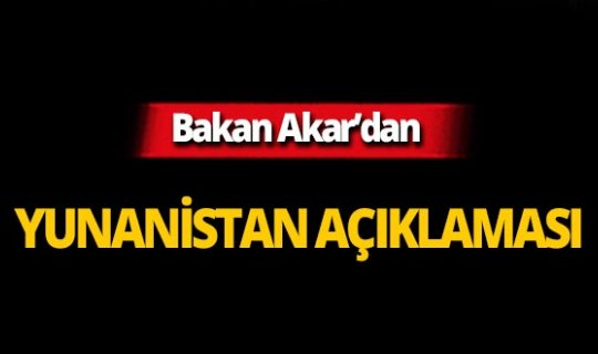 Bakan Akar'dan flaş Yunanistan mesajı!