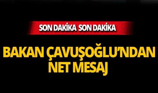 Bakan Çavuşoğlu net konuştu!