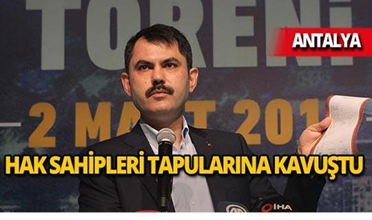 Bakan Kurum, Antalya'da 4 bin 874 hak sahibine tapularını dağıttı!