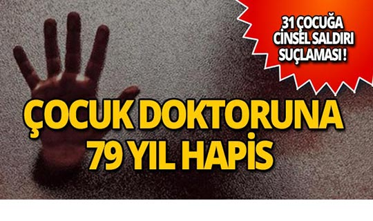 Çocuk doktoru 31 çocuğa cinsel saldırıda bulundu!