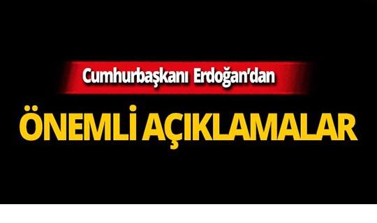Cumhurbaşkanı Erdoğan'dan dikkat çeken açıklamalar!
