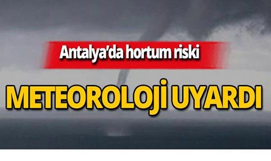 Dikkat! Antalya için hortum uyarısı!