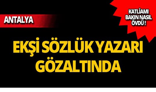 Ekşi Sözlük yazarı Antalya'da gözaltına alındı!