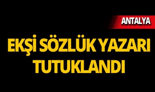 Ekşi Sözlük yazarı tutuklandı!