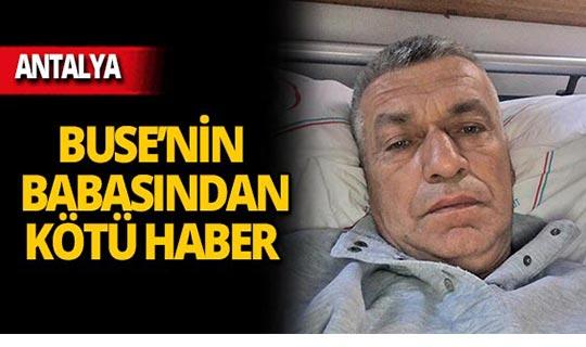 Kayıp Buse'nin babası hastaneye kaldırıldı!