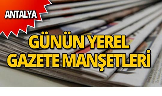 11 Nisan 2019 Antalya'nın yerel gazete manşetleri