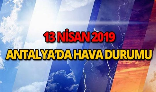 13 Nisan 2019 Antalya hava durumu