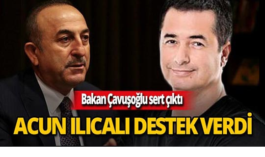 Acun Ilıcalı'dan Bakan Çavuşoğlu'na tam destek!