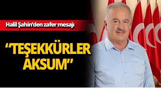 Aksu Belediye Başkan Adayı Halil Şahin'den zafer mesajı!