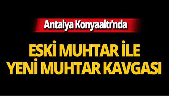 Antalya'da eski muhtar ile yeni muhtar kavga etti!