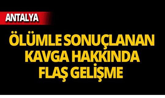 Antalya'da kanlı biten kavgada flaş gelişme!