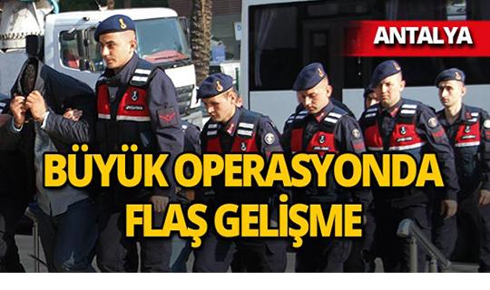 Antalya'da o çeteye yapılan operasyonda flaş gelişme!