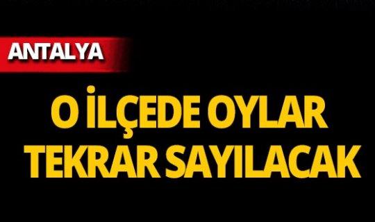 Antalya'da o ilçede tekrar sayım yapılacak!