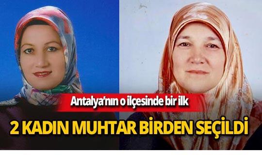 Antalya'da o mahalleleri kadınlar yönetecek!