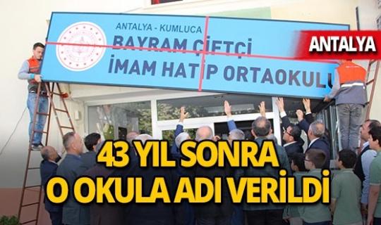 Antalya'da o okula 43 yıl sonra adı verildi!