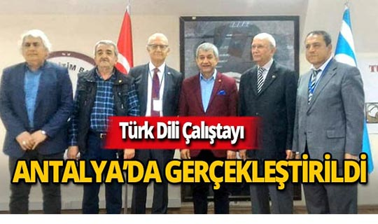 Antalya'da Türk Dili Çalıştayı düzenlendi