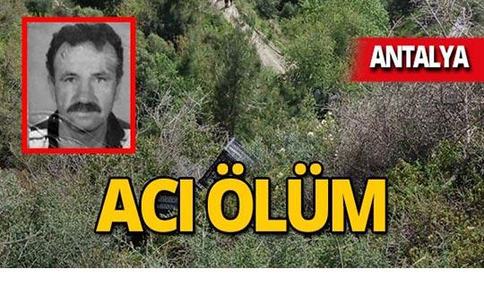 Antalya'da uçuruma yuvarlanan sürücünün feci ölümü!