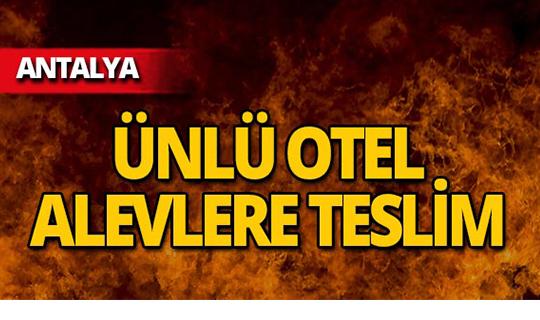 Antalya'da ünlü otelde yangın!