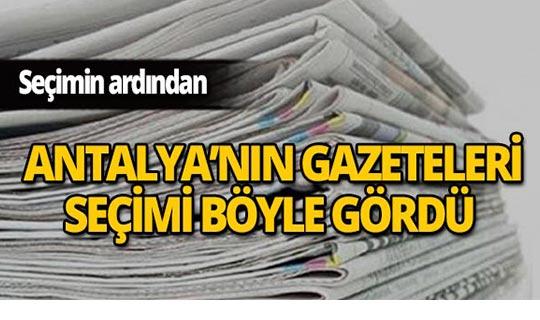 Antalya'nın yerel gazeteleri seçimi böyle gördü