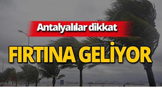 Antalyalılar dikkat! Fırtına geliyor