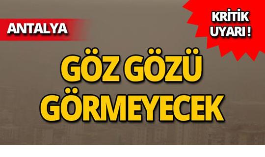 Antalyalılar dikkat! Göz gözü görmeyecek