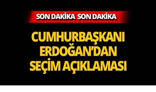 Cumhurbaşkanı Erdoğan'dan son dakika seçim açıklaması!