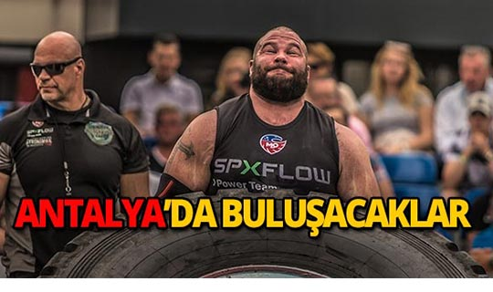 Dünyanın en güçlü sporcuları Antalya'ya geliyor!