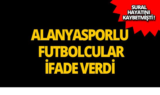 Alanyasporlu futbolcular ifade verdi!