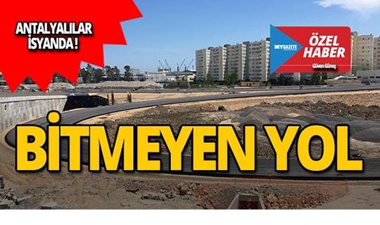 Antalya'da bitmeyen yol isyan ettiriyor!