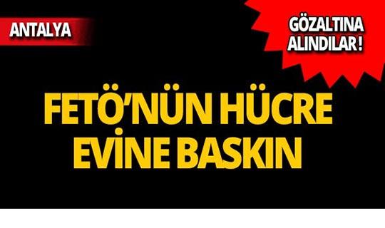 Antalya'da FETÖ'nün hücre evine baskın!