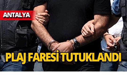 Antalya'da plaj faresi bu kez tutuklandı!