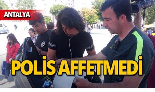 Antalya'da polis patenli genci affetmedi!