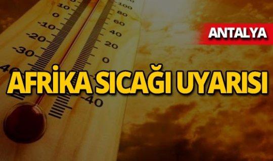 Antalya için Afrika sıcağı uyarısı!
