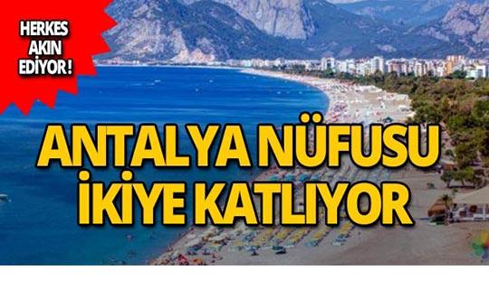 Antalya nüfusu ikiye katlıyor!