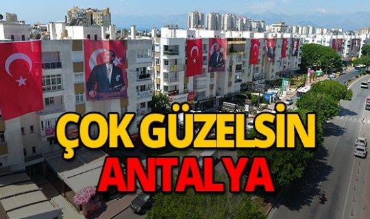 Antalya, Türk Bayrakları ve Atatürk posterleri ile donatıldı