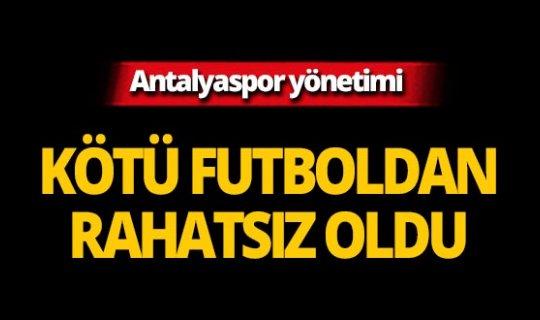 Antalyaspor'da yönetim, oynanan kötü futboldan rahatsız