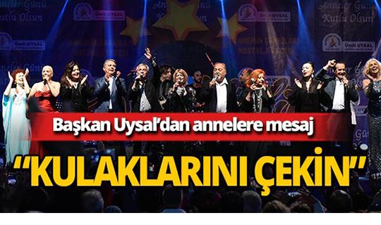 Başkan Uysal'dan siyasetçilerin annelerine mesaj!