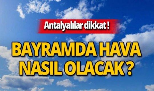 Bayramda Antalya'da hava nasıl olacak?