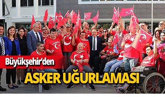 Büyükşehir'den engelli gençlere asker uğurlaması!