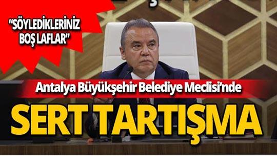Antalya Büyükşehir Meclisinde sert tartışma