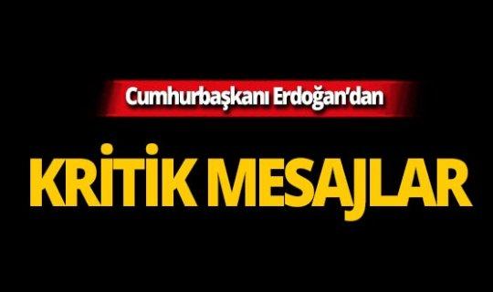 Cumhurbaşkanı Erdoğan'dan flaş mesajlar!