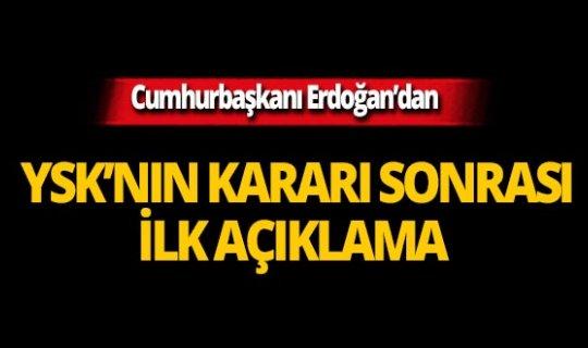 Cumhurbaşkanı Erdoğan'dan YSK'nın kararı sonrası ilk açıklama!