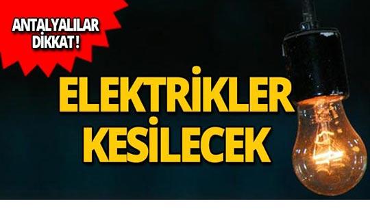 Dikkat! Antalya'da elektrikler kesilecek