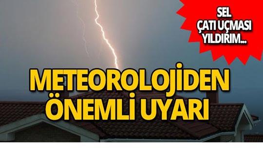 Meteoroloji uyardı: Su baskını, yıldırım, sel...