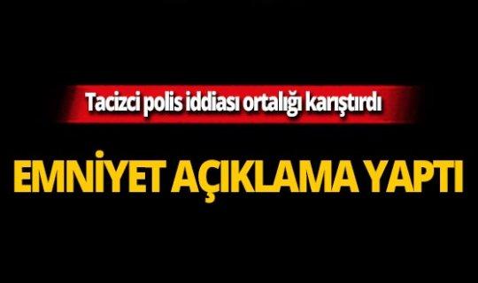 Polisin kadınları taciz ettiği iddiası ortalığı karıştırdı!