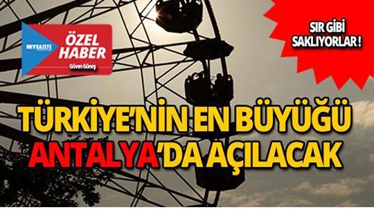 Türkiye'nin en büyüğü Antalya'da açılıyor!