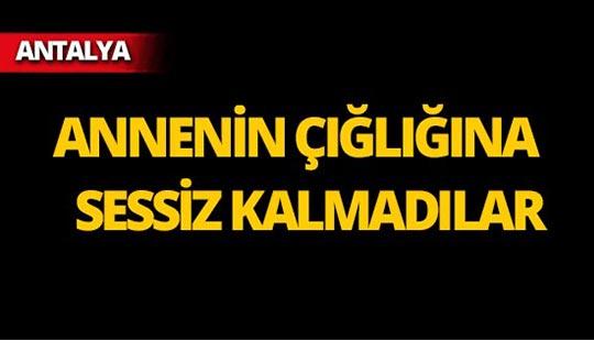 """Antalya'dan yükselen çığlık: """"Evladım eriyor!"""""""